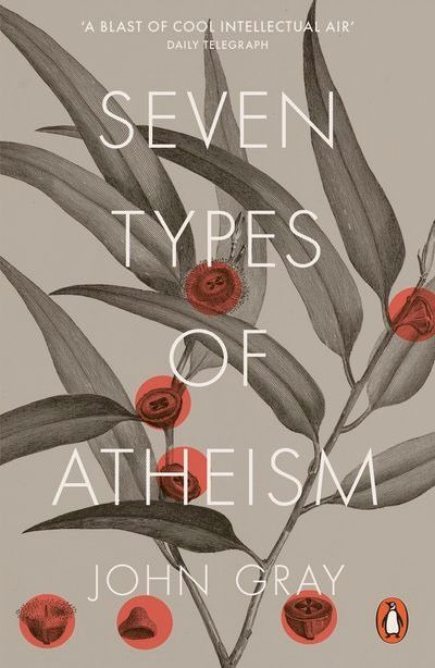 John Gray: Seven Types of Atheism (2018)